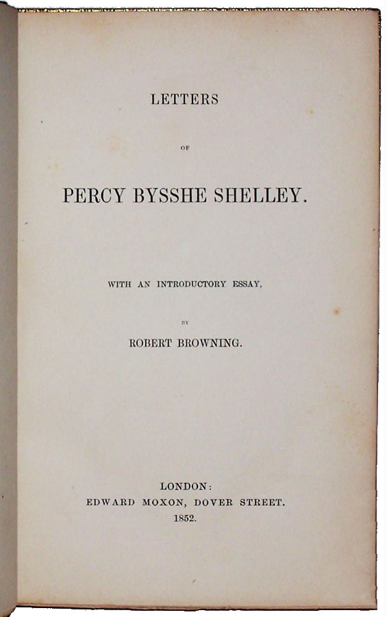 Letters of Percy Bysshe Shelley. With an Introductory Essay by Robert Browning